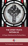 The Spirit Prays Within Us: A Prayer Workbook for Ruling Elders